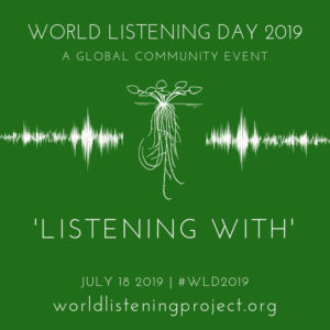 """text """"World Listening Day 2019, a global community event, 'Listening With' July 18 #WLD2019 worldlisteningproject.org"""""""